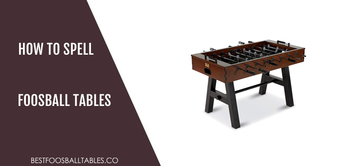 How to Spell Foosball Table