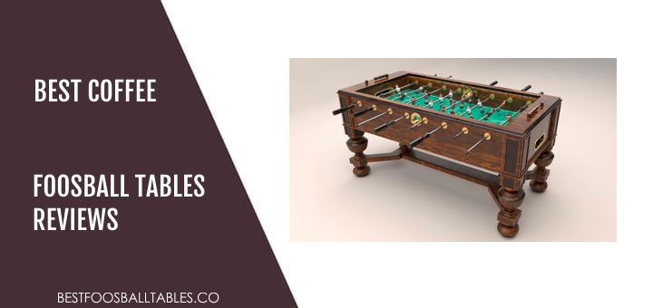 Best Foosball Coffee Tables Reviews